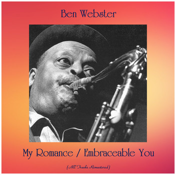 Ben Webster - My Romance / Embraceable You (All Tracks Remastered)