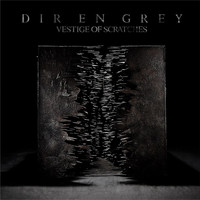 Dir en grey - VESTIGE OF SCRATCHES