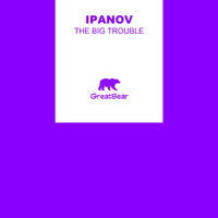 Ipanov - The Big Trouble