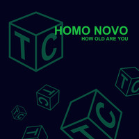 Homo Novo - How Old Are You
