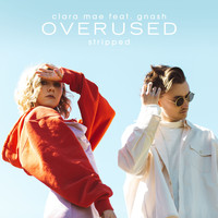 Clara Mae - Overused (feat. gnash) (Stripped)