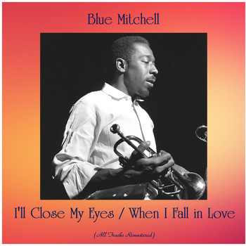 Blue Mitchell - I'll Close My Eyes / When I Fall in Love (All Tracks Remastered)
