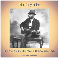Blind Boy Fuller - Get Your Yas Yas Out / What's That Smells Like Fish (All Tracks Remastered)