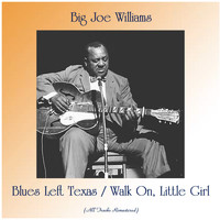 Big Joe Williams - Blues Left Texas / Walk On, Little Girl (All Tracks Remastered)