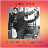 Big Mama Thornton - My Man Called Me / I Smell a Rat (All Tracks Remastered)