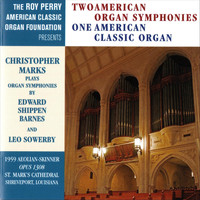 Christopher Marks - Two American Organ Symphonies - One American Classic Organ