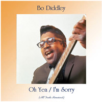 Bo Diddley - Oh Yea / I'm Sorry (All Tracks Remastered)