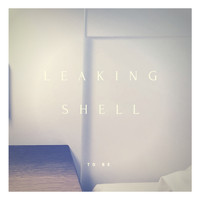 Leaking Shell - To Be