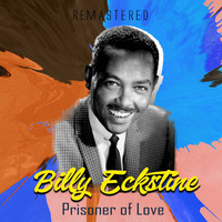 Billy Eckstine - Prisoner of Love (Remastered)