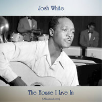 Josh White - The House I Live In (Remastered 2020)
