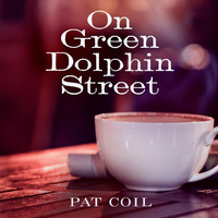 Pat Coil - On Green Dolphin Street (feat. Danny Gottlieb & Jacob Jezioro)