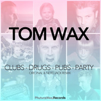 Tom Wax - Clubs Drugs Pubs Party