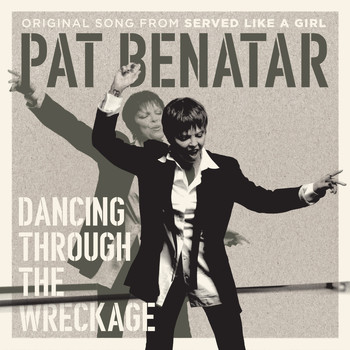 "Pat Benatar - Dancing Through The Wreckage (From ""Served Like a Girl"")"