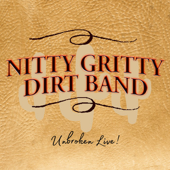 The Nitty Gritty Dirt Band - Unbroken Live!
