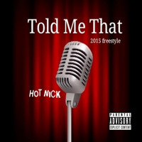 Hot Nick - Told Me That