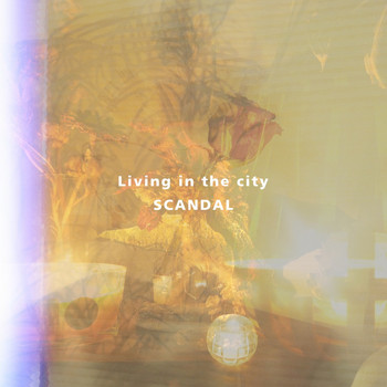 Scandal - Living in the city