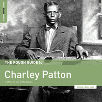 Charley Patton - Rough Guide to Charley Patton – Father of the Delta Blues