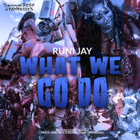 Runi Jay - What We Go Do