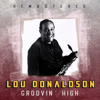 Lou Donaldson - Groovin' High (Remastered)