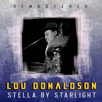 Lou Donaldson - Stella by Starlight (Remastered)