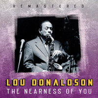 Lou Donaldson - The Nearness of You (Remastered)