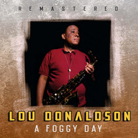 Lou Donaldson - A Foggy Day (Remastered)