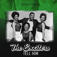 The Exciters - Tell Him (Remastered)