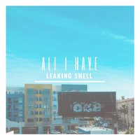 Leaking Shell - All I Have