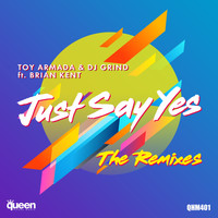 Toy Armada & DJ GRIND - Just Say Yes (The Remixes)