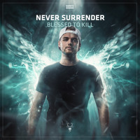 Never Surrender - Blessed To Kill