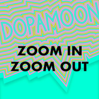DOPAMOON - Zoom In Zoom Out