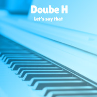 Double H - Let's Say That (Explicit)
