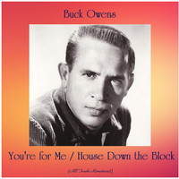 Buck Owens - You're for Me / House Down the Block (All Tracks Remastered)