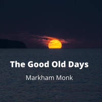 Markham Monk - The Good Old Days