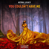Astral Legacy - You Couldn't Have Me