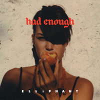 Elliphant - Had Enough