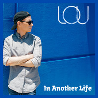 Lou - In Another Life