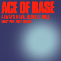 Ace of Base - Always Have, Always Will (Matt Pop 2020 Remix)