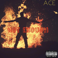 Ace - Not Enough (Explicit)