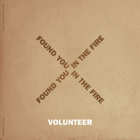 Volunteer - Found You in the Fire