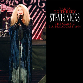 Stevie Nicks - Takes To The Sky (The Classic L.A. Broadcast 1994 Remastered)