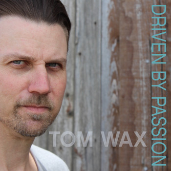 Tom Wax - Driven by Passion (Explicit)