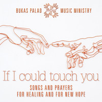 Bukas Palad Music Ministry - If I Could Touch You (Songs and Prayers for Healing and for New Hope)