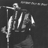 Clifton Chenier - Everybody Calls Me Crazy