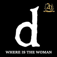 D - Where Is the Woman (20th Anniversary Expanded Remaster)