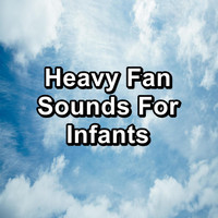 White Noise - Heavy Fan Sounds For Infants