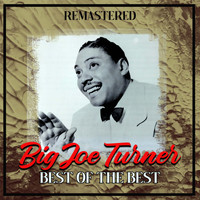 Big Joe Turner - Best of the Best (Remastered)