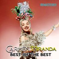 Carmen Miranda - Best of the Best (Remastered)