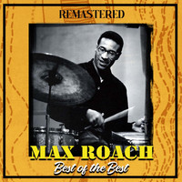 Max Roach - Best of the Best (Remastered)