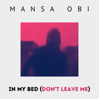 Mansa Obi - In My Bed (Don't Leave Me Instrumental)